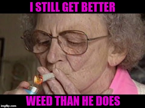 I STILL GET BETTER WEED THAN HE DOES | made w/ Imgflip meme maker