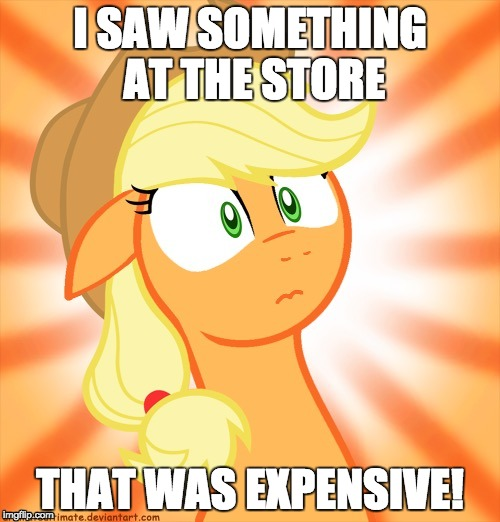I don't know what I'm doing | I SAW SOMETHING AT THE STORE THAT WAS EXPENSIVE! | image tagged in shocked applejack,memes,out of submission ideas | made w/ Imgflip meme maker
