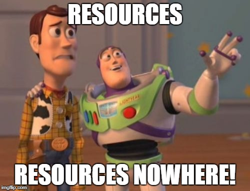 X, X Everywhere Meme | RESOURCES RESOURCES NOWHERE! | image tagged in memes,x,x everywhere,x x everywhere | made w/ Imgflip meme maker