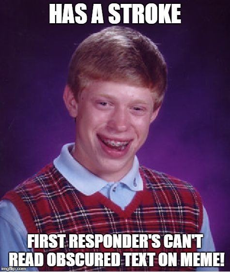 Bad Luck Brian Meme | HAS A STROKE FIRST RESPONDER'S CAN'T READ OBSCURED TEXT ON MEME! | image tagged in memes,bad luck brian | made w/ Imgflip meme maker
