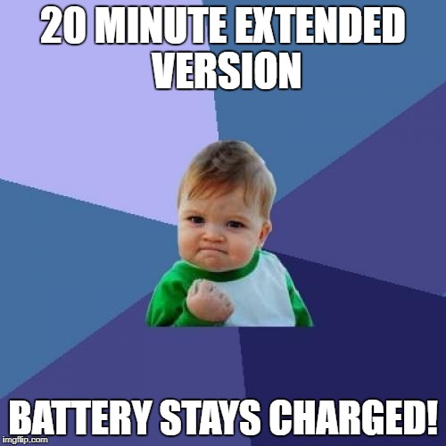 Success Kid Meme | 20 MINUTE EXTENDED VERSION BATTERY STAYS CHARGED! | image tagged in memes,success kid | made w/ Imgflip meme maker