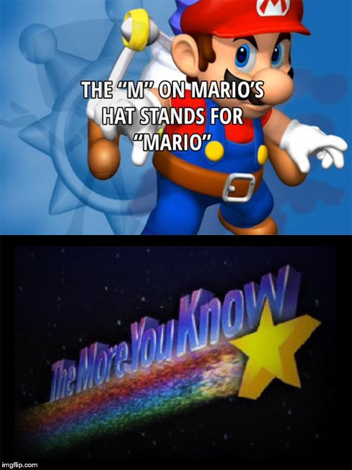 gee, ya think?! | image tagged in mario,the more you know | made w/ Imgflip meme maker
