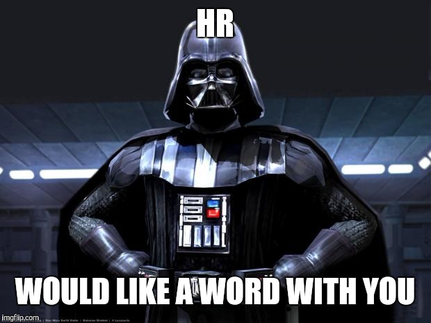 Disney Star Wars | HR WOULD LIKE A WORD WITH YOU | image tagged in disney star wars | made w/ Imgflip meme maker