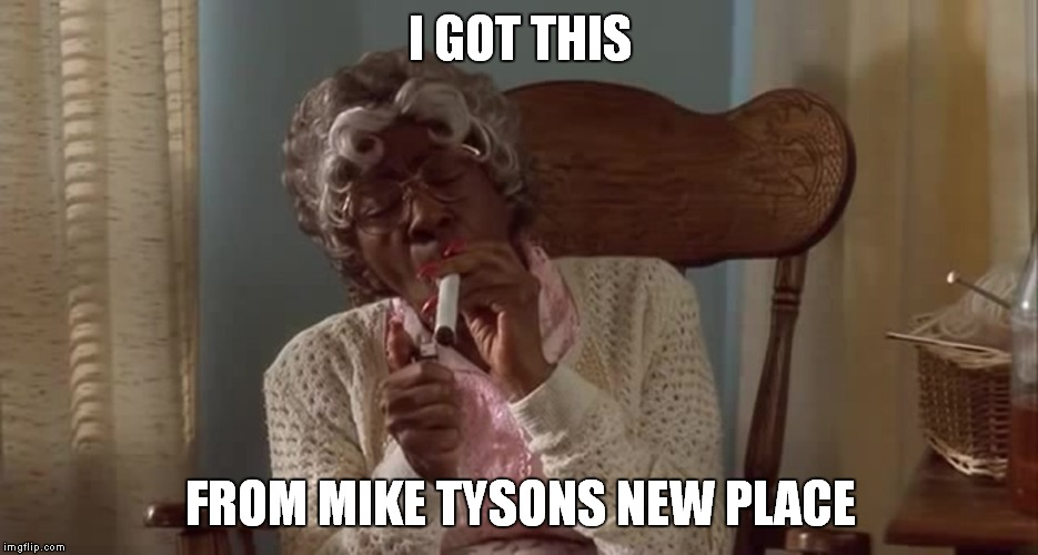 I GOT THIS FROM MIKE TYSONS NEW PLACE | made w/ Imgflip meme maker
