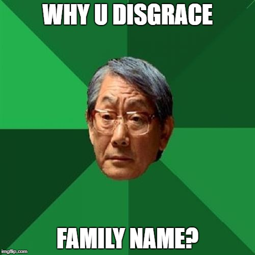 WHY U DISGRACE FAMILY NAME? | made w/ Imgflip meme maker