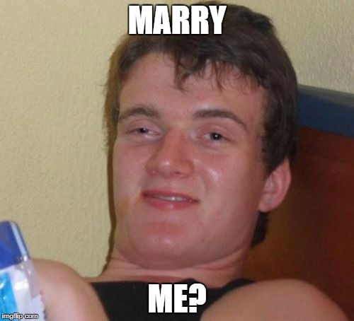 10 Guy Meme | MARRY ME? | image tagged in memes,10 guy | made w/ Imgflip meme maker