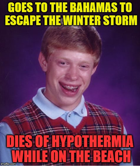 Bad Luck Brian Meme | GOES TO THE BAHAMAS TO ESCAPE THE WINTER STORM DIES OF HYPOTHERMIA WHILE ON THE BEACH | image tagged in memes,bad luck brian | made w/ Imgflip meme maker