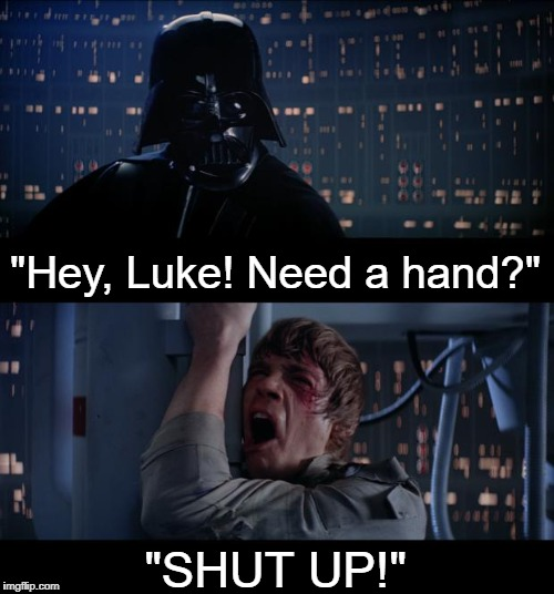 "Any Star Wars fans out there? *Taps Mic* | ""Hey, Luke! Need a hand?"" ""SHUT UP!"" 