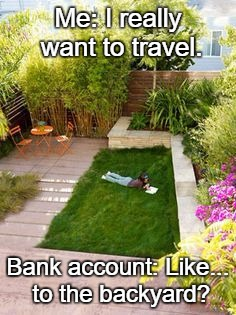 Me: I really want to travel. Bank account: Like... to the backyard? | image tagged in lawn | made w/ Imgflip meme maker