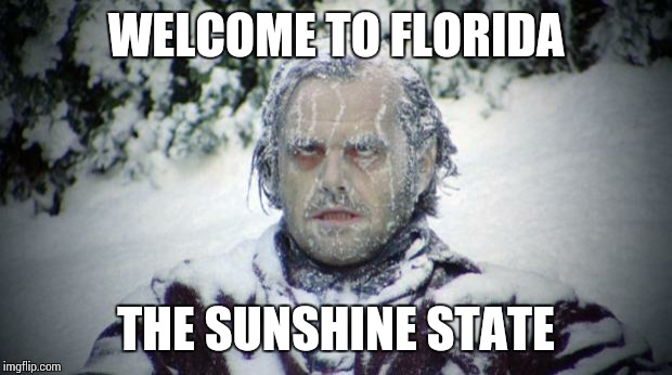 Blizzard | WELCOME TO FLORIDA THE SUNSHINE STATE | image tagged in blizzard | made w/ Imgflip meme maker