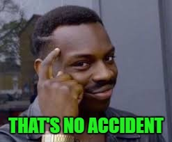THAT'S NO ACCIDENT | made w/ Imgflip meme maker