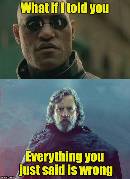 Morpheus meets Luke | What if I told you Everything you just said is wrong | image tagged in memes,matrix morpheus,luke skywalker,so wrong | made w/ Imgflip meme maker