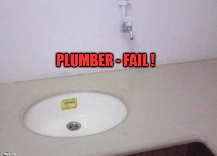 FAILURE! | PLUMBER - FAIL ! | image tagged in fail,failure,plumber | made w/ Imgflip meme maker