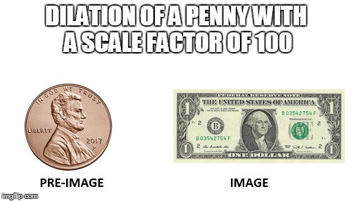 Dilation of a Penny | DILATION OF A PENNY WITH A SCALE FACTOR OF 100 | image tagged in dilations,geometry,money money | made w/ Imgflip meme maker