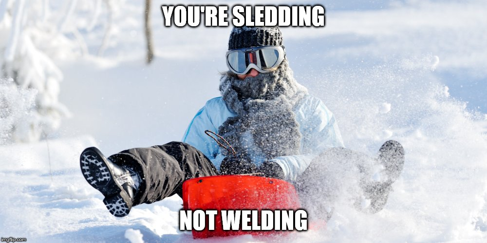 Goggles, really? | YOU'RE SLEDDING NOT WELDING | image tagged in sledding,sled,snow,winter,winter storm | made w/ Imgflip meme maker