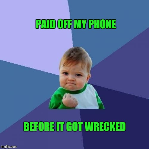 Success Kid Meme | PAID OFF MY PHONE BEFORE IT GOT WRECKED | image tagged in memes,success kid,phone,cell phone,iphone | made w/ Imgflip meme maker
