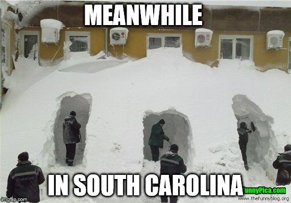 when will this white Hell end? | MEANWHILE IN SOUTH CAROLINA | image tagged in winter,winter storm,snow,cold | made w/ Imgflip meme maker