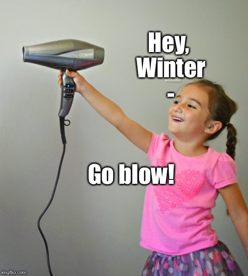 Hey, Winter - Go blow! | made w/ Imgflip meme maker