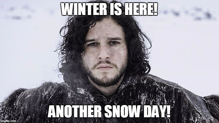Jon Snow | WINTER IS HERE! ANOTHER SNOW DAY! | image tagged in jon snow | made w/ Imgflip meme maker