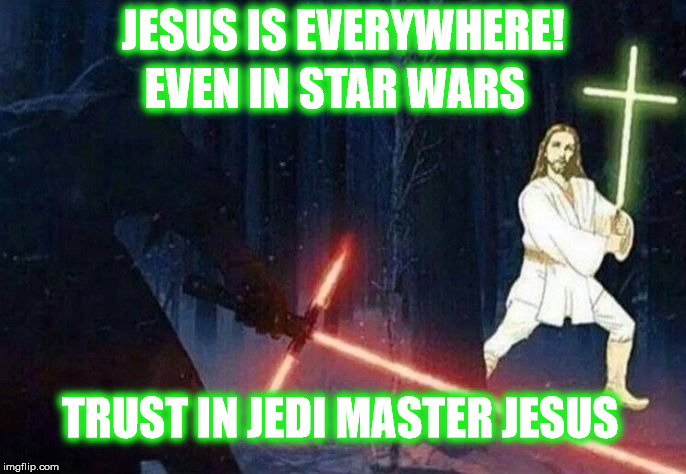 JESUS IS EVERYWHERE! EVEN IN STAR WARS TRUST IN JEDI MASTER JESUS | image tagged in jedi jesus,jedi,jesus,star wars | made w/ Imgflip meme maker
