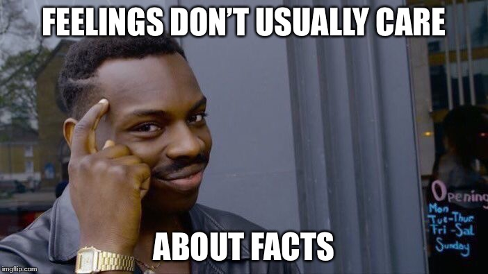 Roll Safe Think About It Meme | FEELINGS DON'T USUALLY CARE ABOUT FACTS | image tagged in memes,roll safe think about it | made w/ Imgflip meme maker