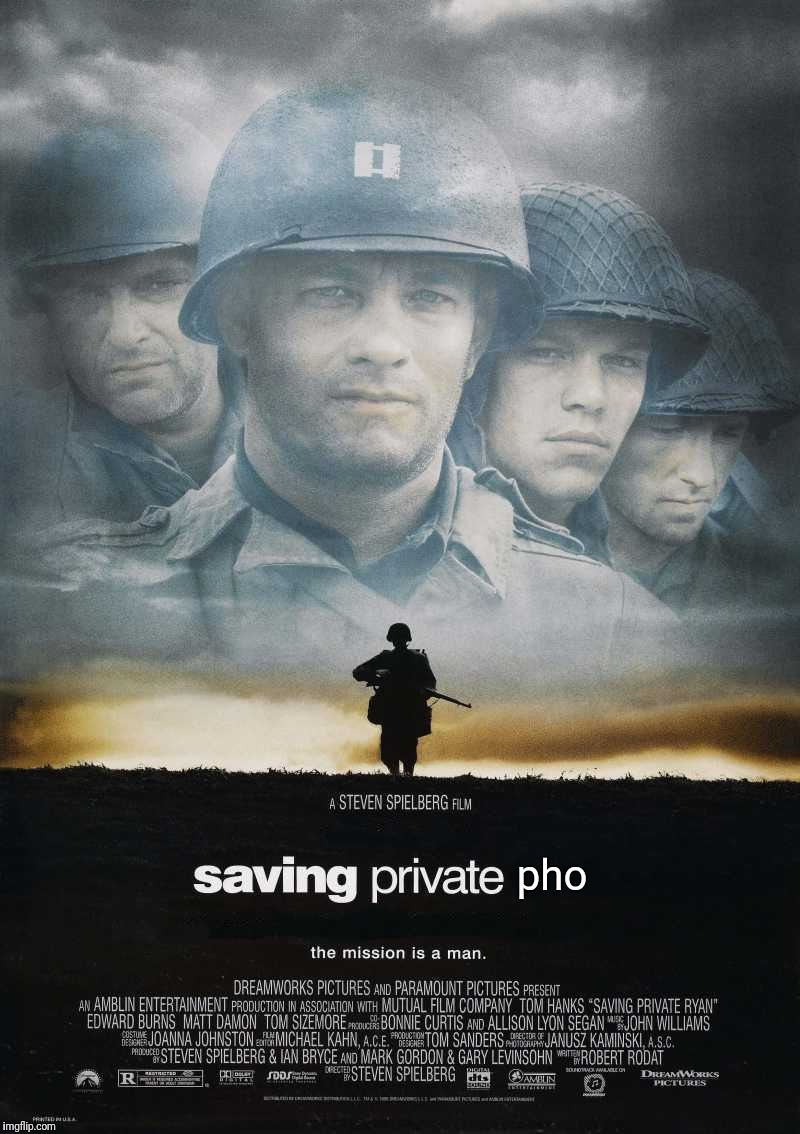 Saving Private Ryan Blank | pho | image tagged in saving private ryan blank | made w/ Imgflip meme maker