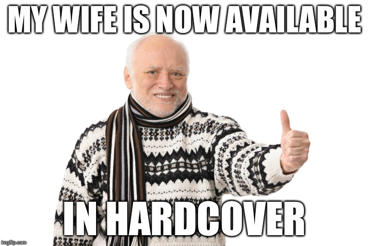 MY WIFE IS NOW AVAILABLE IN HARDCOVER | made w/ Imgflip meme maker
