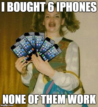 Ermahgerd IPHERN 3GM | I BOUGHT 6 IPHONES NONE OF THEM WORK | image tagged in memes,ermahgerd iphern 3gm | made w/ Imgflip meme maker