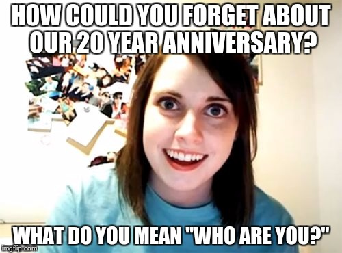 "One person anniversary | HOW COULD YOU FORGET ABOUT OUR 20 YEAR ANNIVERSARY? WHAT DO YOU MEAN ""WHO ARE YOU?"" 