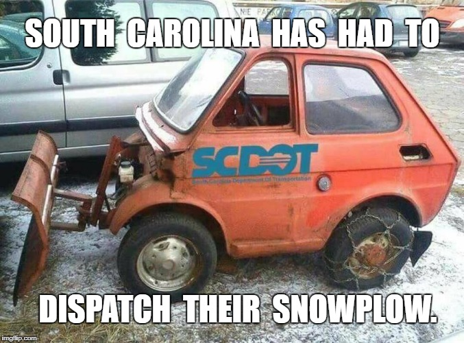 Snowstorm | SOUTH  CAROLINA  HAS  HAD  TO DISPATCH  THEIR  SNOWPLOW. | image tagged in scarolina,funny | made w/ Imgflip meme maker