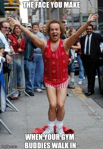 Richard Simmons | THE FACE YOU MAKE WHEN YOUR GYM BUDDIES WALK IN | image tagged in richard simmons | made w/ Imgflip meme maker