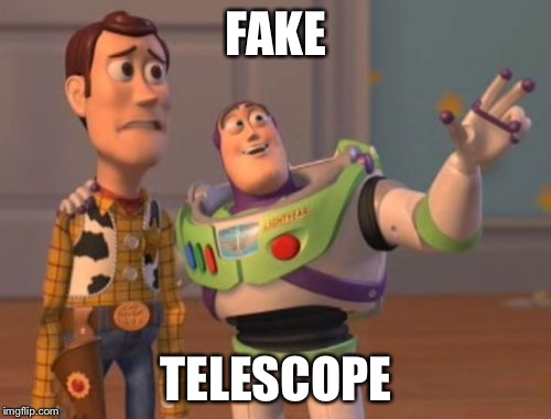 X, X Everywhere Meme | FAKE TELESCOPE | image tagged in memes,x,x everywhere,x x everywhere | made w/ Imgflip meme maker