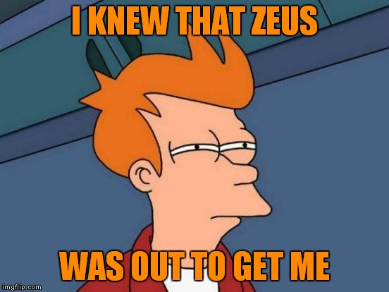 Futurama Fry Meme | I KNEW THAT ZEUS WAS OUT TO GET ME | image tagged in memes,futurama fry | made w/ Imgflip meme maker