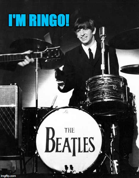 I'M RINGO! | made w/ Imgflip meme maker