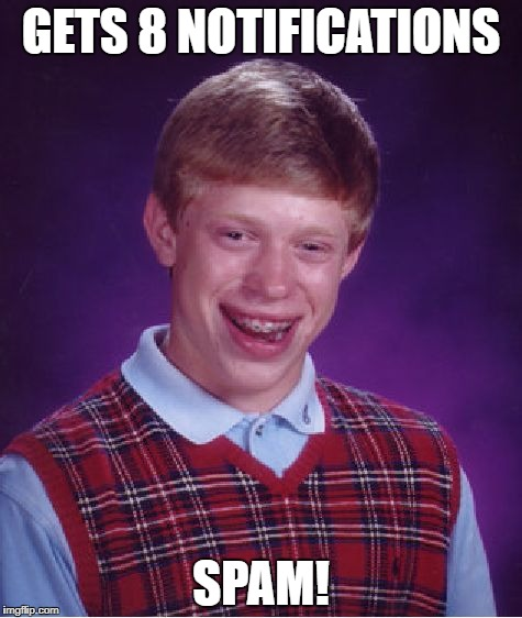 Bad Luck Brian Meme | GETS 8 NOTIFICATIONS SPAM! | image tagged in memes,bad luck brian | made w/ Imgflip meme maker