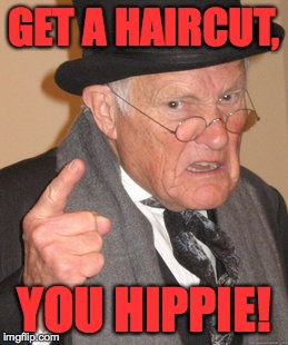 GET A HAIRCUT, YOU HIPPIE! | made w/ Imgflip meme maker