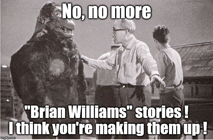"Kong with Director | No, no more ""Brian Williams"" stories ! I think you're making them up ! 