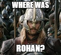 WHERE WAS ROHAN? | made w/ Imgflip meme maker