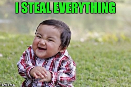 Evil Toddler Meme | I STEAL EVERYTHING | image tagged in memes,evil toddler | made w/ Imgflip meme maker