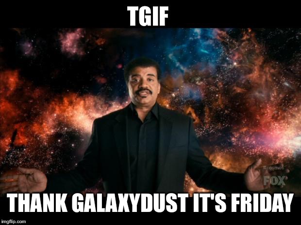 In dust we trust | A | image tagged in neil degrasse tyson,atheists | made w/ Imgflip meme maker