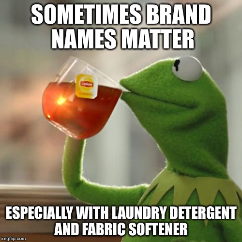 But Thats None Of My Business Meme | SOMETIMES BRAND NAMES MATTER ESPECIALLY WITH LAUNDRY DETERGENT AND FABRIC SOFTENER | image tagged in memes,but thats none of my business,kermit the frog | made w/ Imgflip meme maker