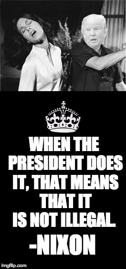 Slapping Trump | -NIXON WHEN THE PRESIDENT DOES IT, THAT MEANS THAT IT IS NOT ILLEGAL. | image tagged in trump,violent,front page,lol,meme,memez | made w/ Imgflip meme maker