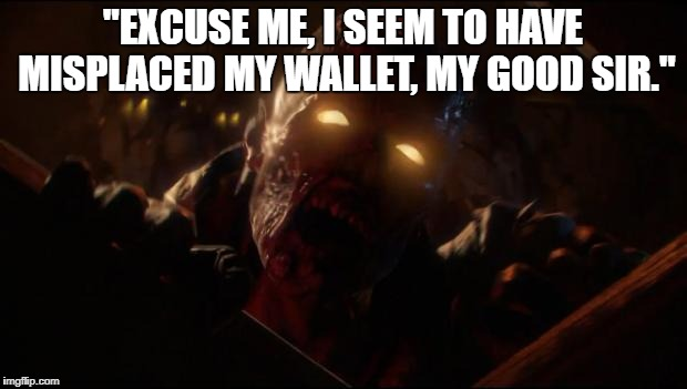 """EXCUSE ME, I SEEM TO HAVE MISPLACED MY WALLET, MY GOOD SIR."" 