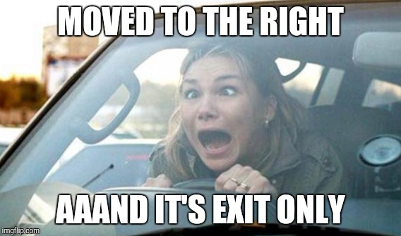 MOVED TO THE RIGHT AAAND IT'S EXIT ONLY | made w/ Imgflip meme maker