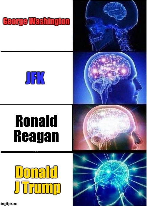Expanding Brain Meme | George Washington JFK Ronald Reagan Donald J Trump | image tagged in memes,expanding brain | made w/ Imgflip meme maker