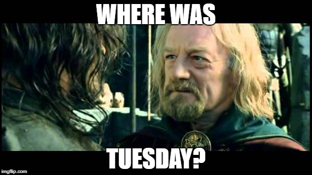 WHERE WAS TUESDAY? | made w/ Imgflip meme maker