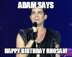 ADAM SAYS HAPPY BIRTHDAY RHOSAN! | image tagged in adam lambert | made w/ Imgflip meme maker