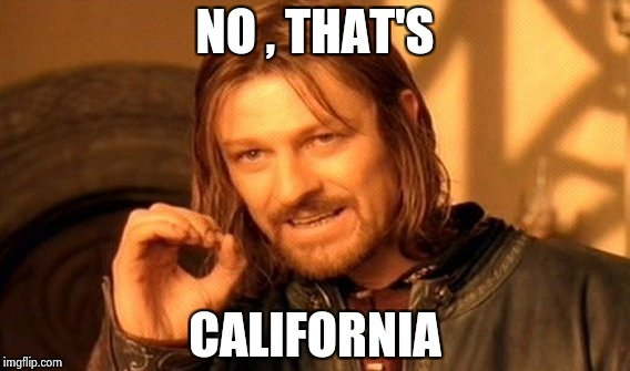 One Does Not Simply Meme | NO , THAT'S CALIFORNIA | image tagged in memes,one does not simply | made w/ Imgflip meme maker