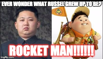 Kim Jong Un + The Boii From Up = ROCKET MAN | EVER WONDER WHAT RUSSEL GREW UP TO BE? ROCKET MAN!!!!!! | image tagged in kim jong un sad | made w/ Imgflip meme maker