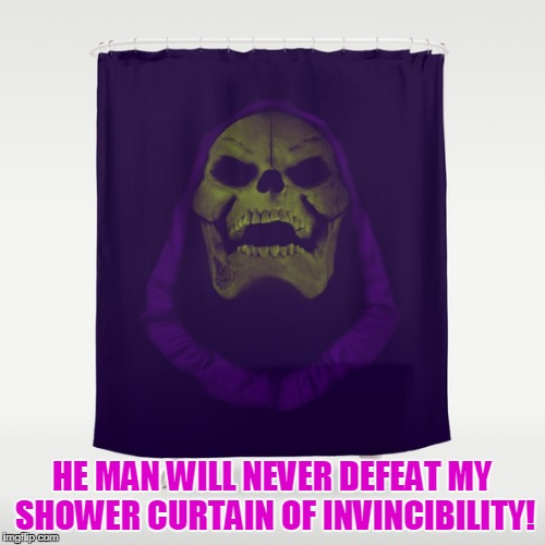 HE MAN WILL NEVER DEFEAT MY SHOWER CURTAIN OF INVINCIBILITY! | made w/ Imgflip meme maker